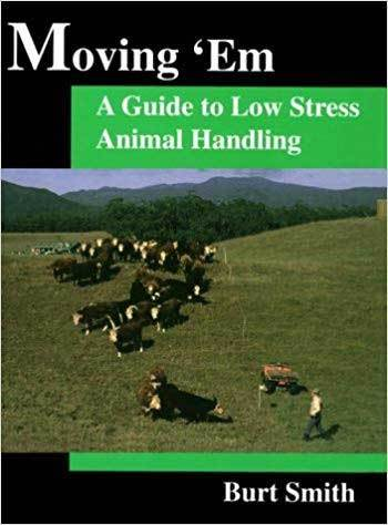 Moving 'Em: A Guide to Low Stress Animal Handling by Burt Smith